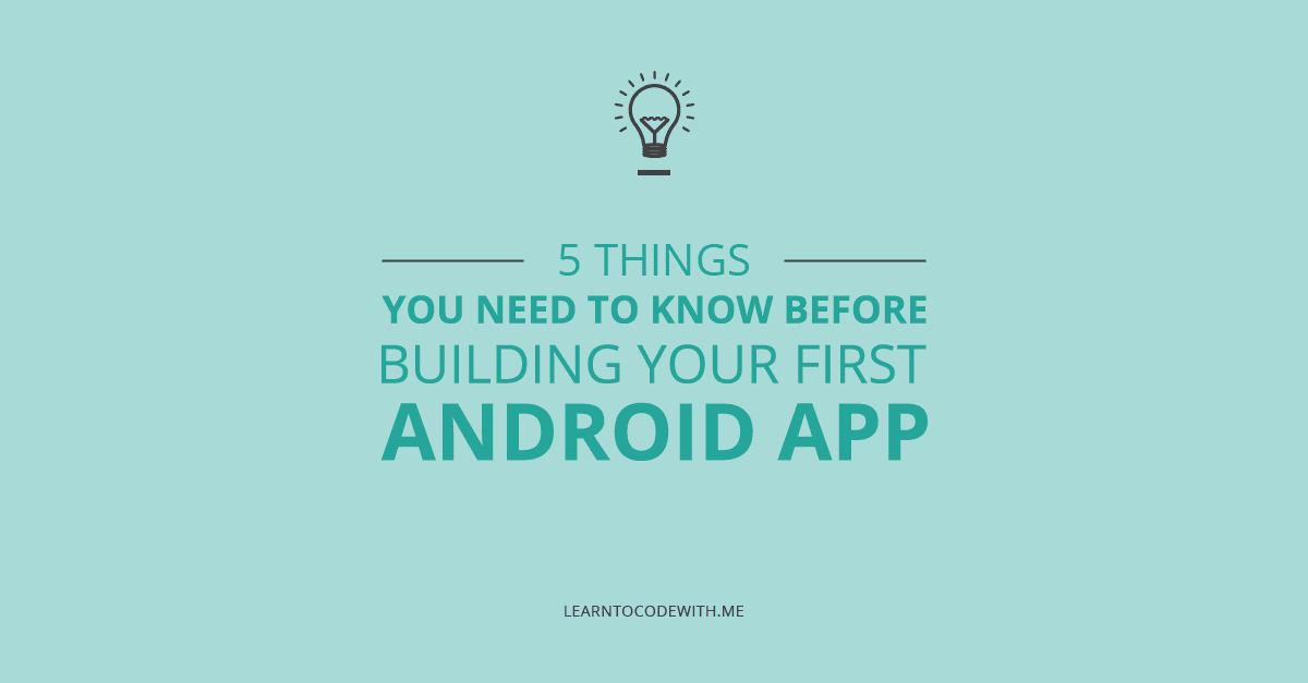 5 things you need to know before building an Android app
