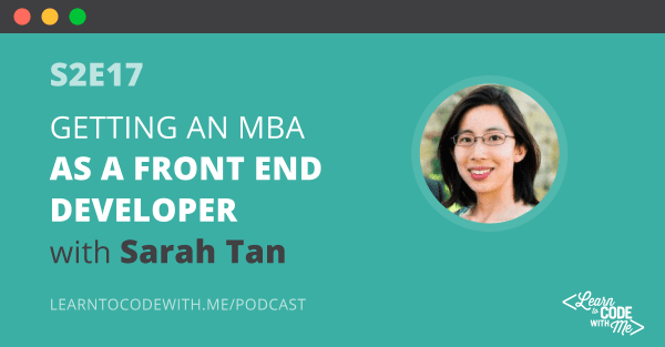 Getting an MBA as a Front End Developer with Sarah Tan