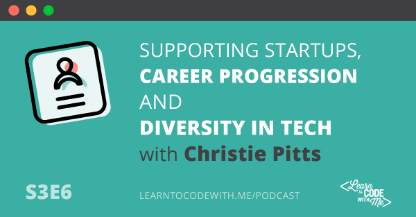 Supporting Startups, Career Progression and Diversity in Tech with Christie Pitts