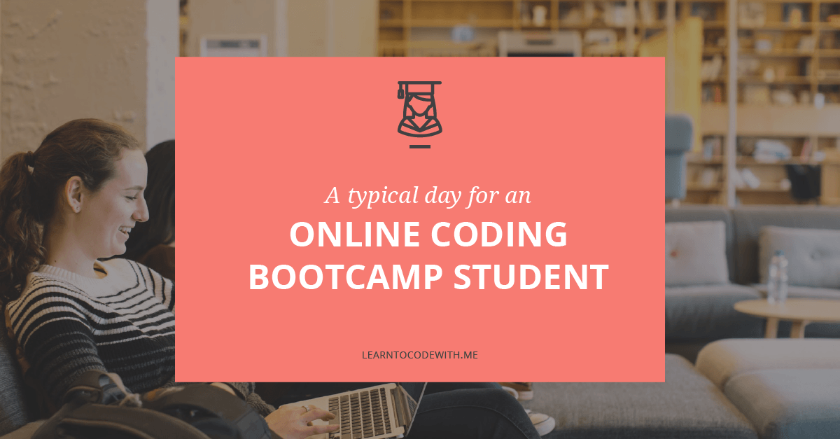 A day in the life of an online coding bootcamp student