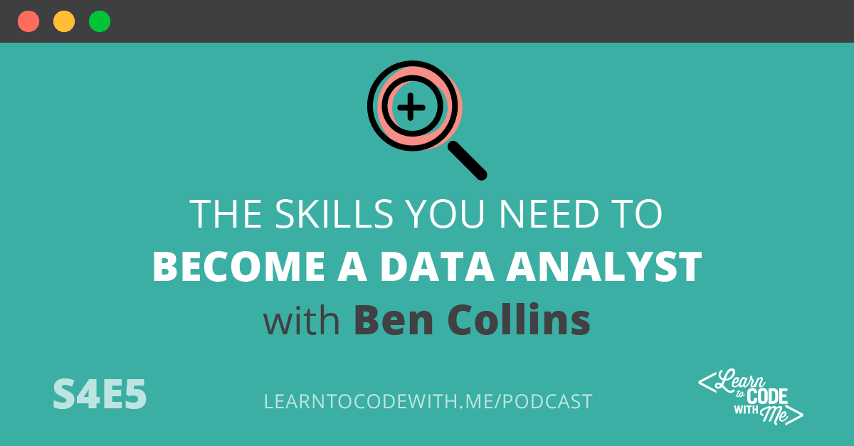 The Skills You Need to Become a Data Analyst with Ben Collins