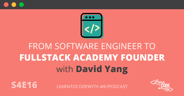 Software Engineer to Coding Bootcamp Founder with David Yang