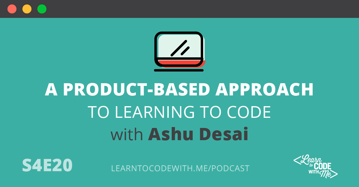 Product-Based Approach to Learning to Code with Ashu Desai
