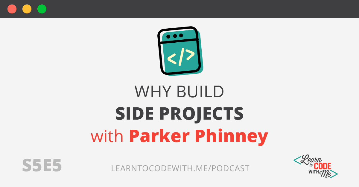 Why Build Side Projects with Parker Phinney