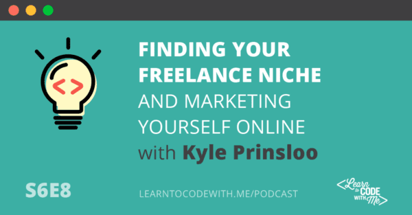 Freelancing and How to Market Yourself Online with Kyle Prinsloo