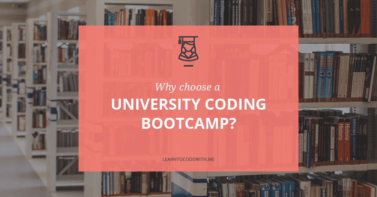 Why Choose a University Coding Bootcamp