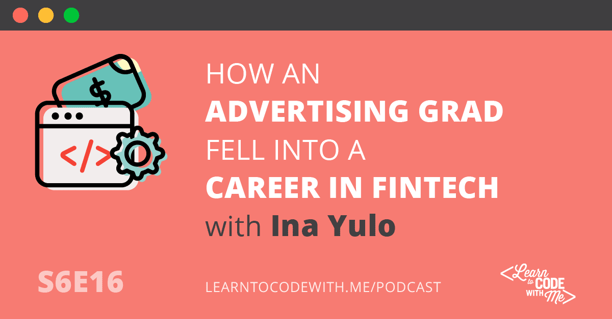 How an Advertising Grad Fell Into a Career in Fintech with Ina Yulo