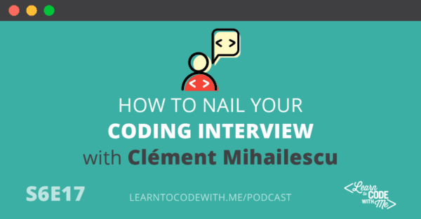 How to Nail Your Coding Interview with Former Google Software Engineer Clement Mihailescu